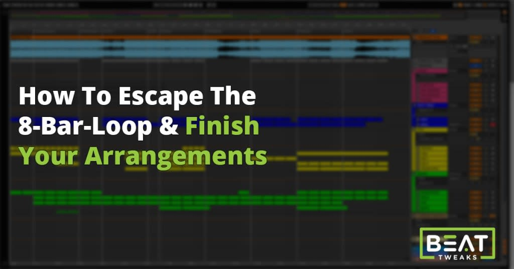 Escape the 8 bar loop and finish your arrangements